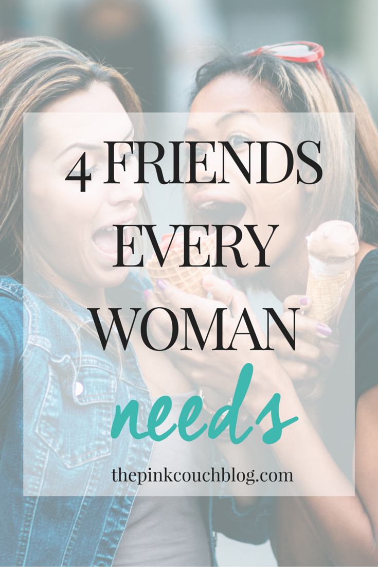 4 Friends Every Woman Needs