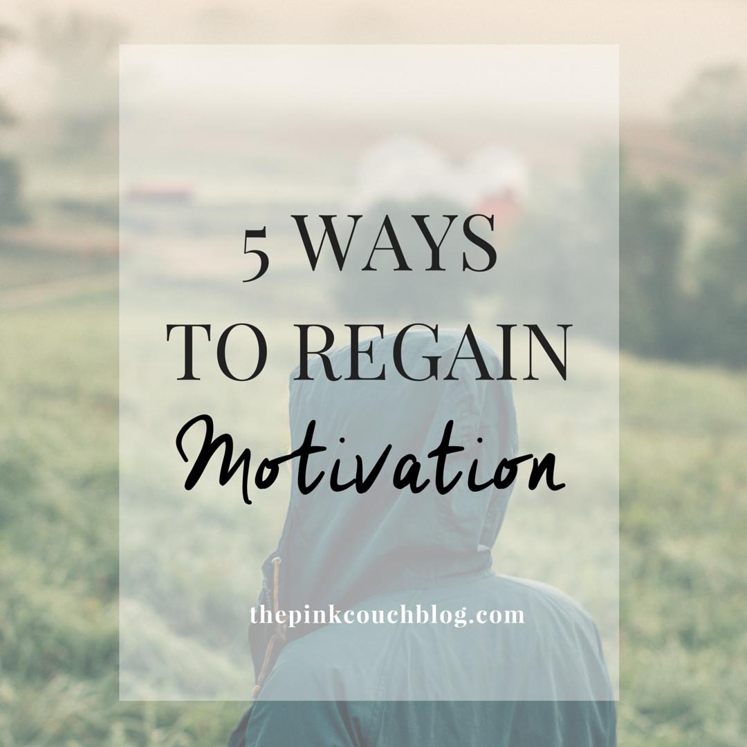 5 WAYS TO REGAIN MOTIVATION
